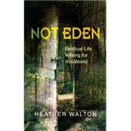 Not Eden: Spiritual Life Writing for This World by Walton, Heather, 9780334053798