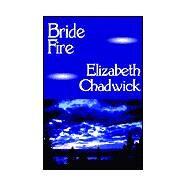 Bride Fire by Chadwick, Elizabeth, 9780759243798