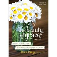 The Beauty of Grace: Stories of God's Love from Today's Most Popular Writers by Camp, Dawn; Gerth, Holley; Camp, Dawn, 9780800723798
