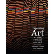 Exploring Art A Global, Thematic Approach by Lazzari, Margaret; Schlesier, Dona, 9781111343798