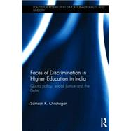 Faces of Discrimination in Higher Education in India: Quota Policy, Social Justice and the Dalits by Ovichegan; Samson K., 9781138793798