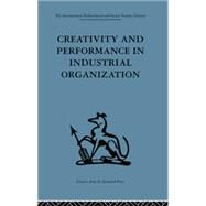 Creativity and Performance in Industrial Organization by Crosby,Andrew;Crosby,Andrew, 9781138863798