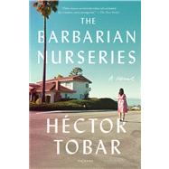 The Barbarian Nurseries A Novel by Tobar, H�ctor, 9781250013798