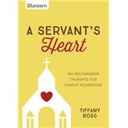 A Servant's Heart: 180 Encouraging Thoughts for Church Volunteers by Ross, Tiffany, 9781630583798