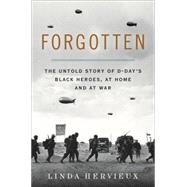 Forgotten: The Untold Story of D-day's Black Heroes, at Home and at War by Hervieux, Linda, 9780062313799