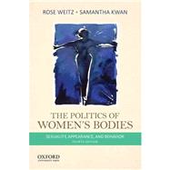 The Politics of Women's Bodies Sexuality, Appearance, and Behavior by Weitz, Rose; Kwan, Samantha, 9780199343799