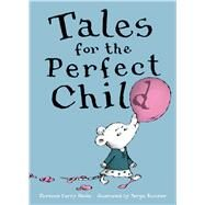 Tales for the Perfect Child by Heide, Florence Parry; Ruzzier, Sergio, 9781481463799