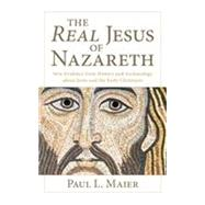 The Real Jesus of Nazareth by Maier, Paul L., 9780825443800