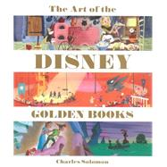The Art of the Disney Golden Books by Solomon, Charles, 9781423163800