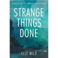 Strange Things Done by Wild, Elle, 9781459733800