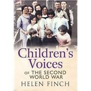 Children's Voices of the Second World War by Finch, Helen, 9781781553800