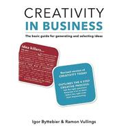 Creativity in Business: The Basic Guide for Generating and Selecting Ideas by Byttebier, Igor; Vullings, Ramon, 9789063693800