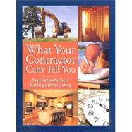 What Your Contractor Can't Tell You : The Essential Guide to Building and Renovating by Johnston, Amy, 9780979983801