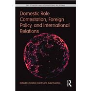 Domestic Role Contestation, Foreign Policy, and International Relations by Cantir; Cristian, 9781138653801