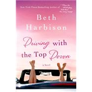 Driving with the Top Down A Novel by Harbison, Beth, 9781250043801