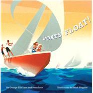 Boats Float! by Lyon, George Ella; Lyon, Benn; Wiggins, Mick, 9781481403801