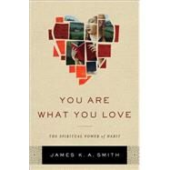 You Are What You Love by Smith, James K. A., 9781587433801