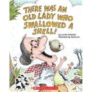 There Was an Old Lady Who Swallowed a Shell! by Colandro, Lucille; Lee, Jared D., 9780439873802