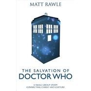 The Salvation of Doctor Who: A Small Group Study Connecting Christ and Culture by Rawle, Matt, 9781501803802