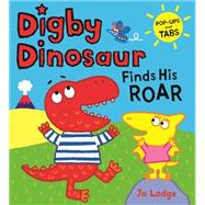 Digby Dinosaur: Digby Dinosaur Finds His Roar by Lodge, Jo, 9781444923803