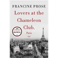 Lovers at the Chameleon Club, Paris 1932 by Prose, Francine, 9780061713804