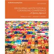 Developing Multicultural Counseling Competence A Systems Approach by Hays, Danica G.; Erford, Bradley T., 9780134523804