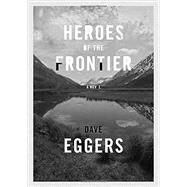 Heroes of the Frontier by EGGERS, DAVE, 9780451493804