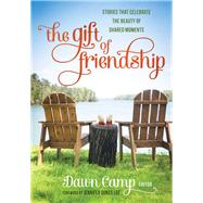 The Gift of Friendship by Camp, Dawn; Lee, Jennifer Dukes, 9780800723804