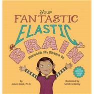 Your Fantastic Elastic Brain Stretch It, Shape It by Deak, Joann; Ackerley, Sarah, 9780982993804