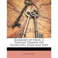 Economy of Food : A Popular Treatise on Nutrition, Food and Diet by Murray, J. Alan, 9781148763804