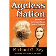 Ageless Nation: The Quest for Superlongevity and Physical Perfection by Zey,Michael G., 9781412853804