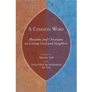 A Common Word: Muslims and Christians on Loving God and Neighbor by Volf, Miroslav, 9780802863805
