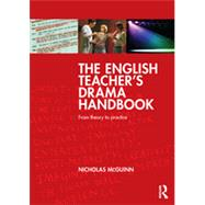 The English Teacher's Drama Handbook: From theory to practice by McGuinn; Nicholas, 9780415693806