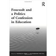 Foucault and a Politics of Confession in Education by Fejes **DO NOT USE**; Andreas, 9780415833806