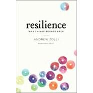 Resilience : Why Things Bounce Back by Andrew Zolli; Ann Marie Healy, 9781451683806