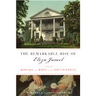 The Remarkable Rise of Eliza Jumel by Oppenheimer, Margaret A., 9781613733806