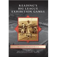 Reading's Big League Exhibition Games by Engelhardt, Brian C.; Voigt, David Q.; Adams, Charles J., III, 9781467133807