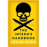 The Intern's Handbook A Thriller by Kuhn, Shane, 9781476733807