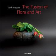 Minh Häusler: The Fusion of Flora and Art by Häusler, Minh, 9783777423807