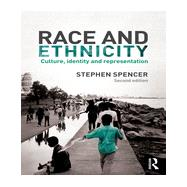 Race and Ethnicity: Culture, Identity and Representation by Spencer; Stephen, 9780415813808