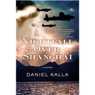 Nightfall Over Shanghai A Novel by Kalla, Daniel, 9780765383808