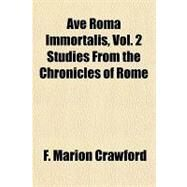 Ave Roma Immortalis: Studies from the Chronicles of Rome by Crawford, F. Marion, 9781153813808