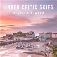 Under Celtic Skies by Howard, Kersten, 9781909823808