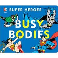 DC Super Heroes: Busy Bodies by Katz, David Bar, 9781935703808