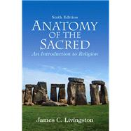Anatomy of the Sacred An Introduction to Religion by Livingston, James C., Emeritus, 9780136003809