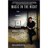 Magic in the Night The Words and Music of Bruce Springsteen by Kirkpatrick, Rob, 9780312533809