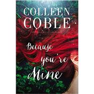 Because You're Mine by Coble, Colleen, 9780718083809