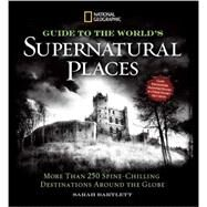 National Geographic Ultimate Guide to Supernatural Places by Bartlett, Sarah, 9781426213809