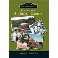 Southern St. Joseph County by Sheneman, Franklin N., II, 9781467113809