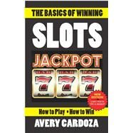 The Basics of Winning Slots by Cardoza, Avery, 9781580423809